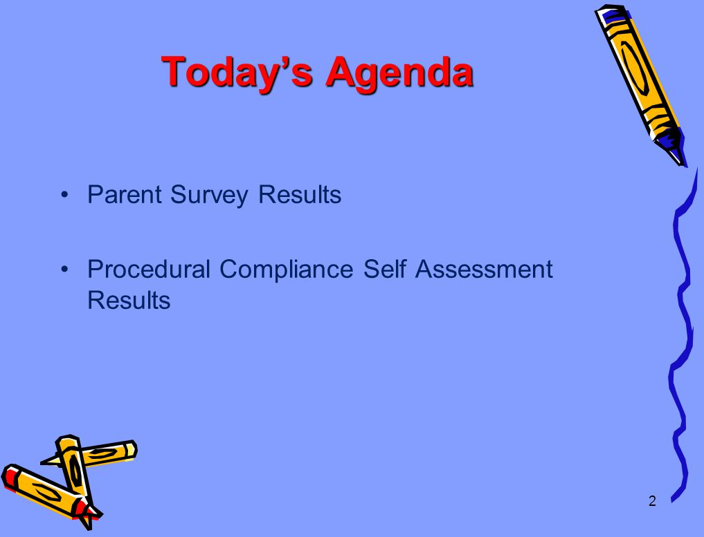 2 Today's Agenda Parent Survey Results Procedural Compliance Self Assessment Results