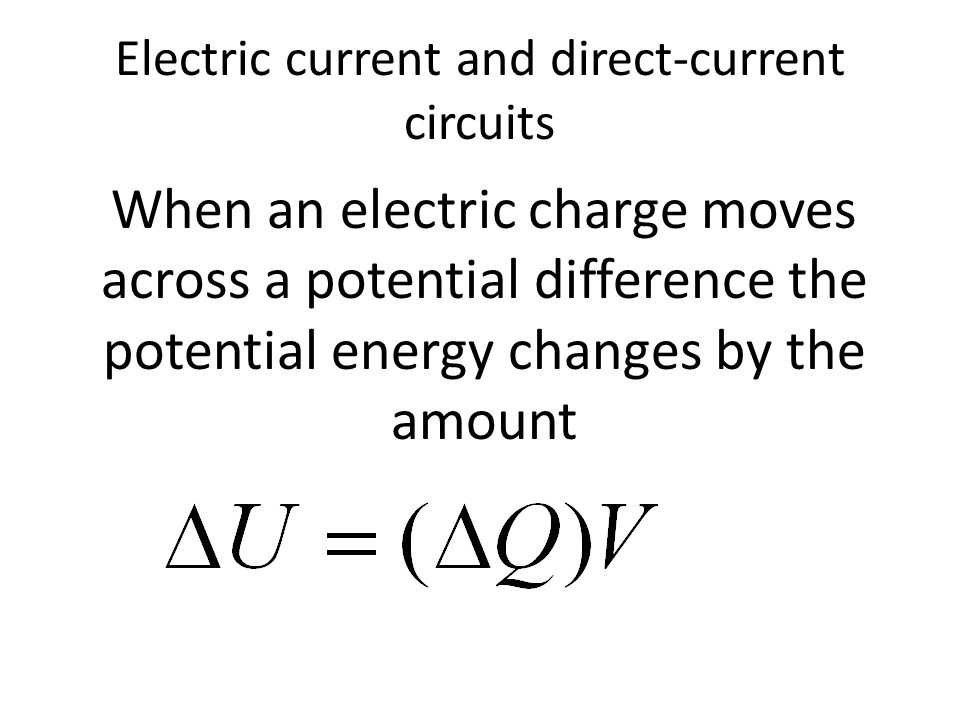 Electric current and direct-current circuits When an electric charge moves across a potential difference the potential energy changes by the amount