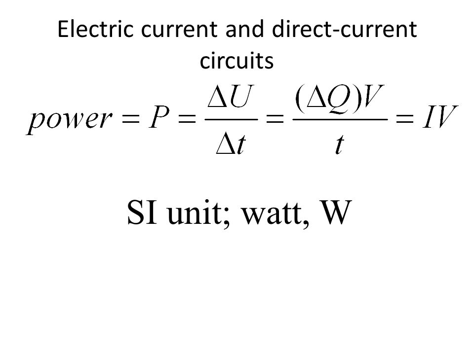Electric current and direct-current circuits SI unit; watt, W