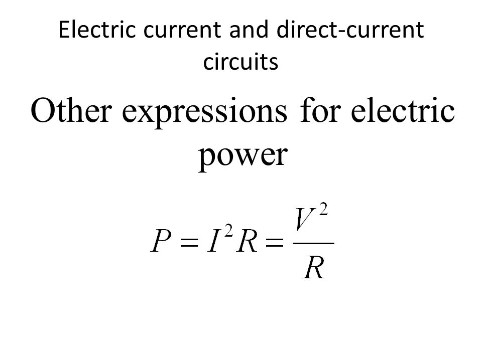 Electric current and direct-current circuits Other expressions for electric power