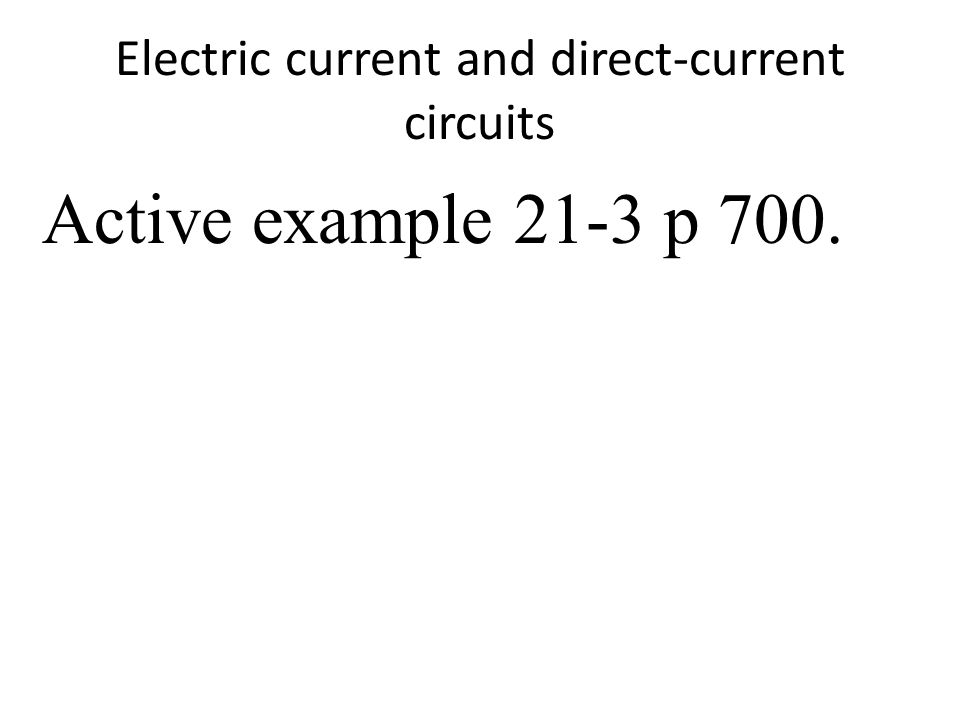 Electric current and direct-current circuits Active example 21-3 p 700.