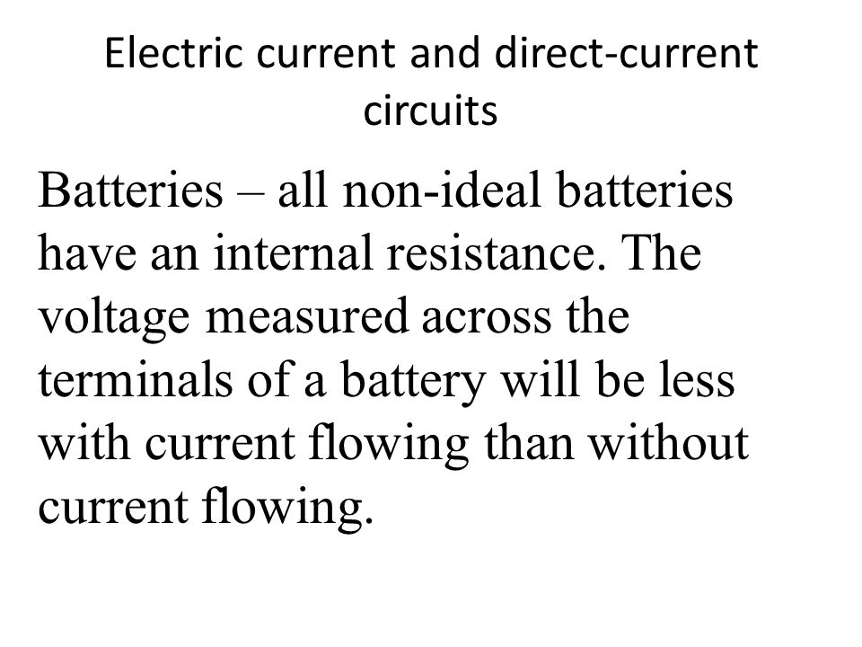 Electric current and direct-current circuits Batteries – all non-ideal batteries have an internal resistance.