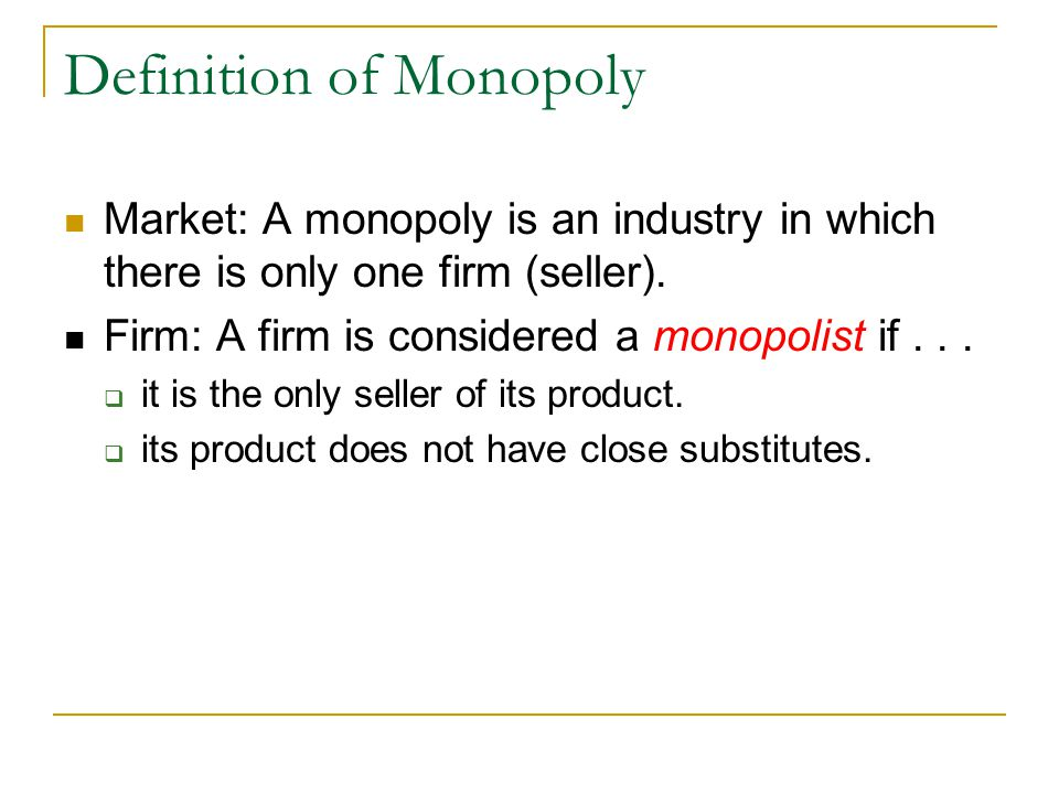 Definition of Monopoly Market: A monopoly is an industry in which there is only one firm (seller).