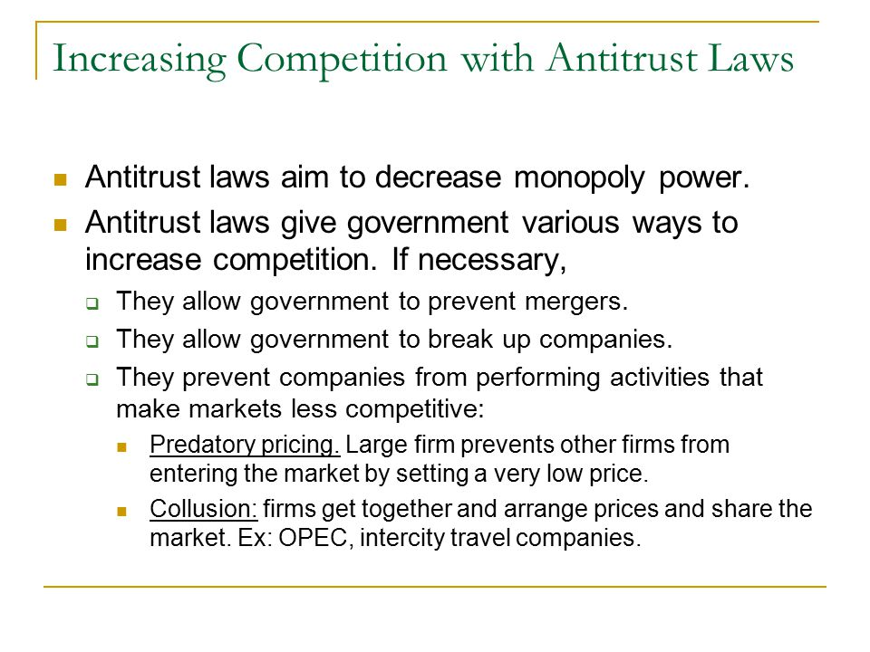 Increasing Competition with Antitrust Laws Antitrust laws aim to decrease monopoly power.