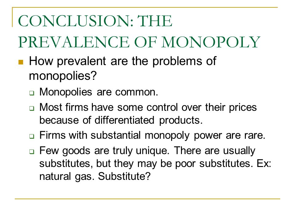 CONCLUSION: THE PREVALENCE OF MONOPOLY How prevalent are the problems of monopolies.