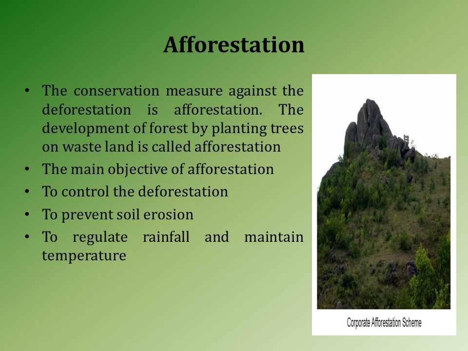 The conservation measure against the deforestation is afforestation.