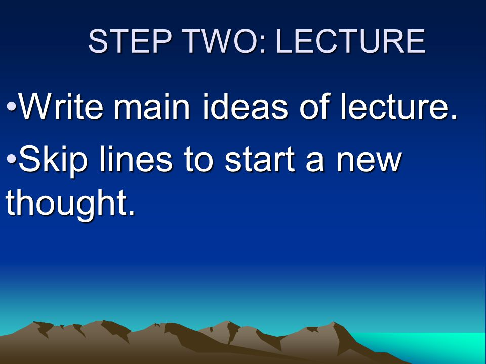 STEP TWO: LECTURE Write main ideas of lecture.Write main ideas of lecture.