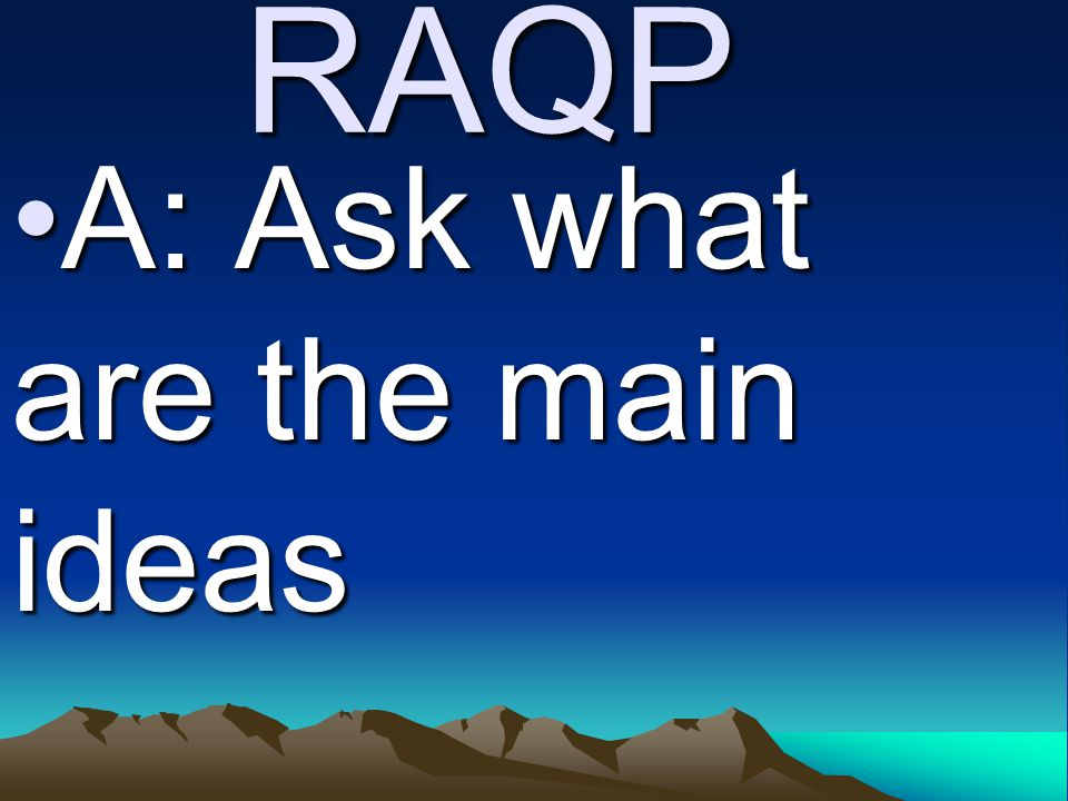 RAQP A: Ask what are the main ideasA: Ask what are the main ideas