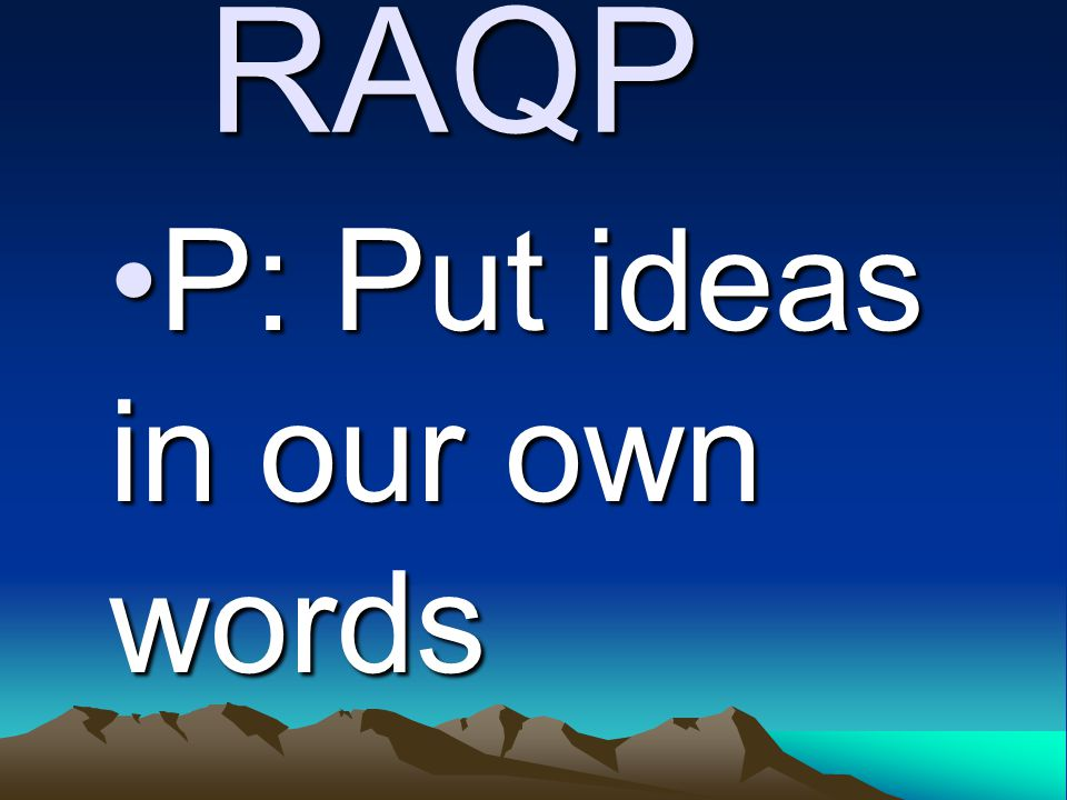 RAQP P: Put ideas in our own wordsP: Put ideas in our own words