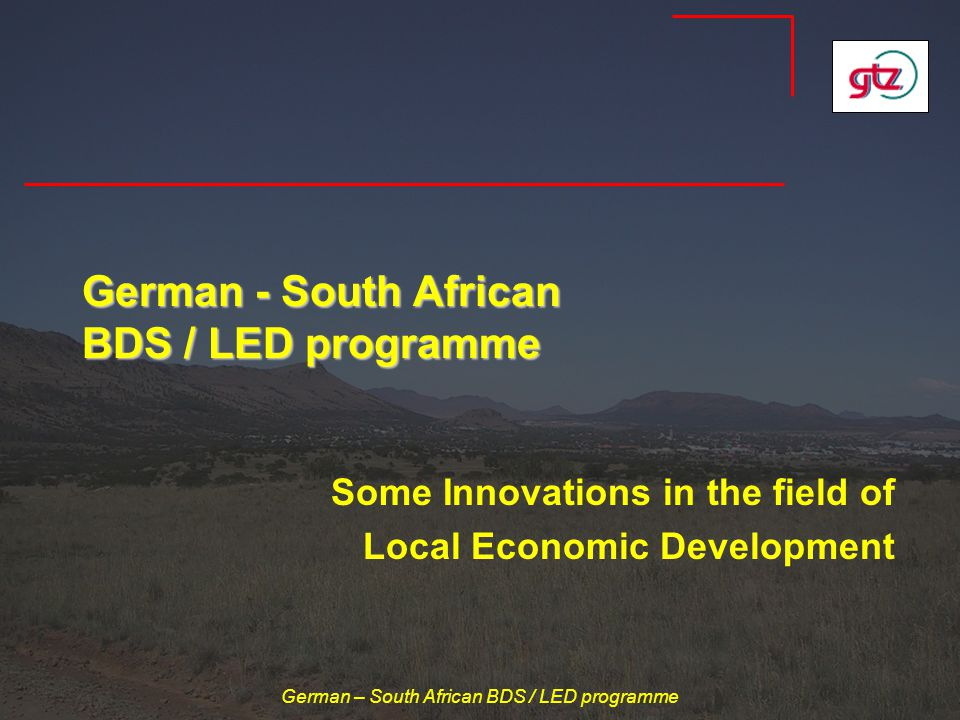 German – South African BDS / LED programme German - South African BDS / LED programme Some Innovations in the field of Local Economic Development