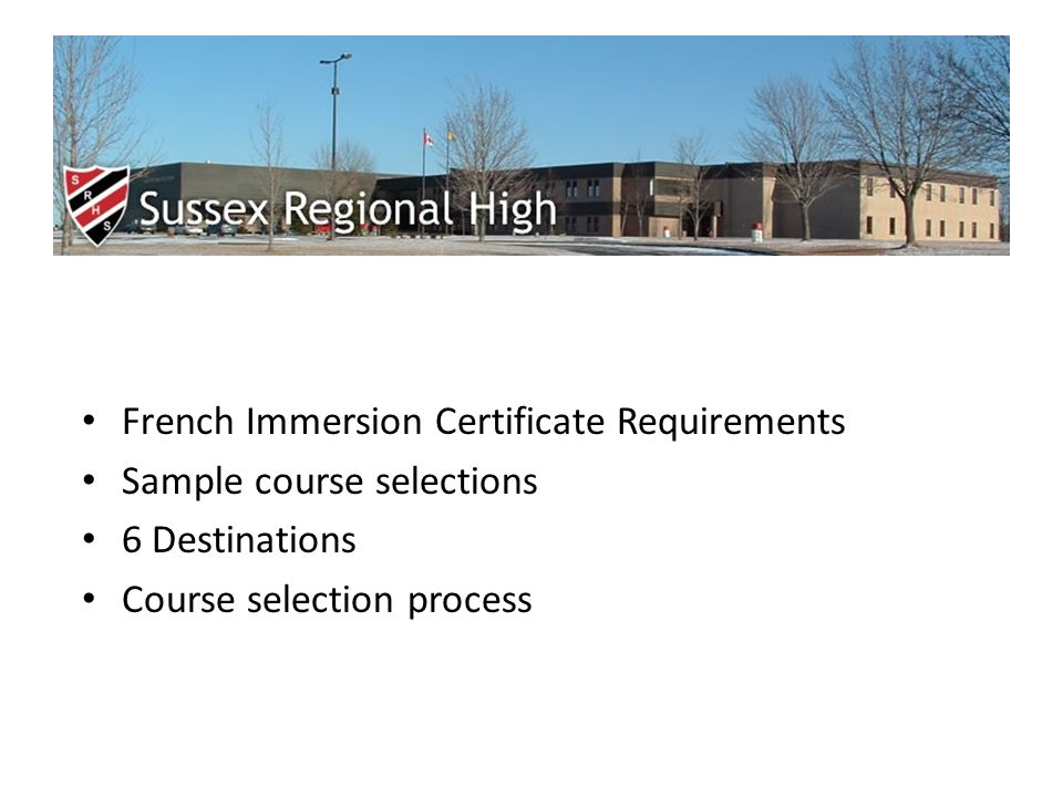 French Immersion Certificate Requirements Sample course selections 6 Destinations Course selection process