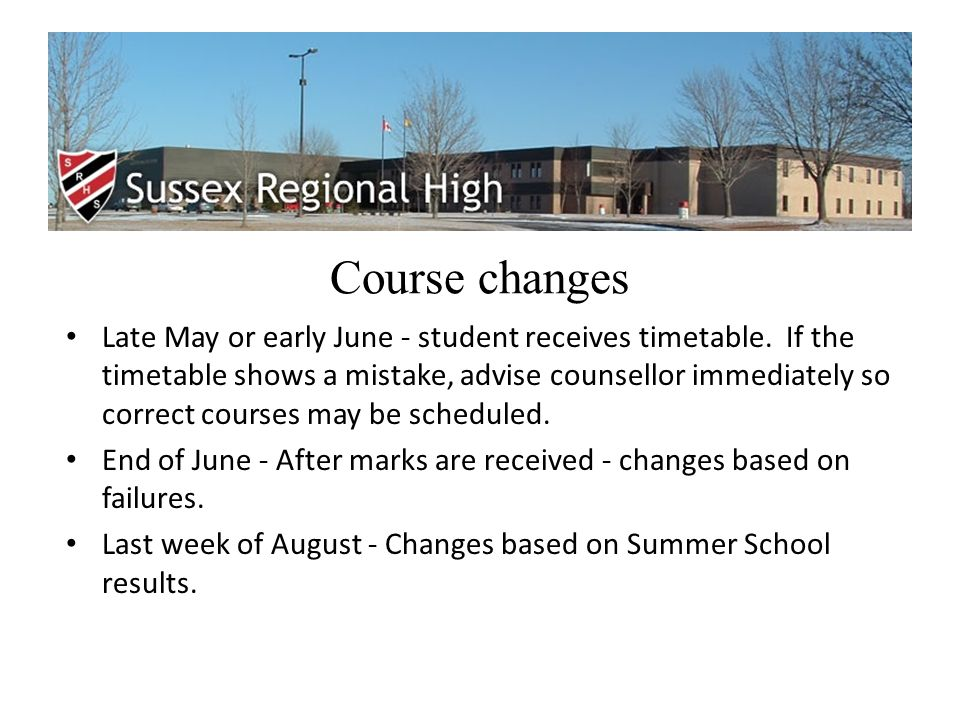 Course changes Late May or early June - student receives timetable.