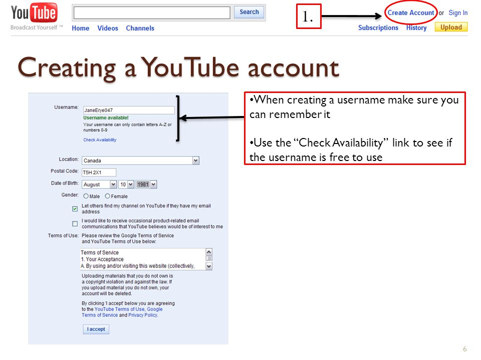 Creating a YouTube account 6 When creating a username make sure you can remember it Use the Check Availability link to see if the username is free to use 1.