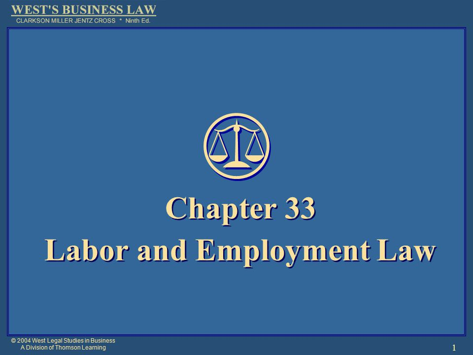 © 2004 West Legal Studies in Business A Division of Thomson Learning 1 Chapter 33 Labor and Employment Law Chapter 33 Labor and Employment Law