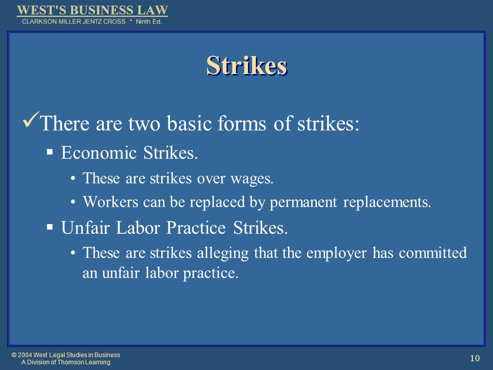 © 2004 West Legal Studies in Business A Division of Thomson Learning 10 Strikes There are two basic forms of strikes:  Economic Strikes.