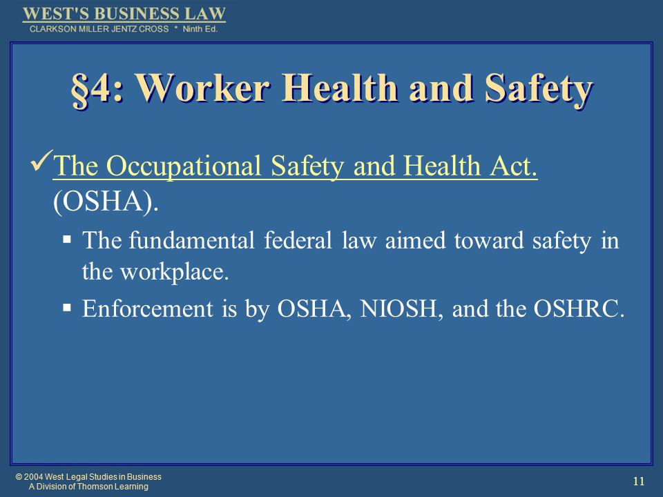 © 2004 West Legal Studies in Business A Division of Thomson Learning 11 §4: Worker Health and Safety The Occupational Safety and Health Act.