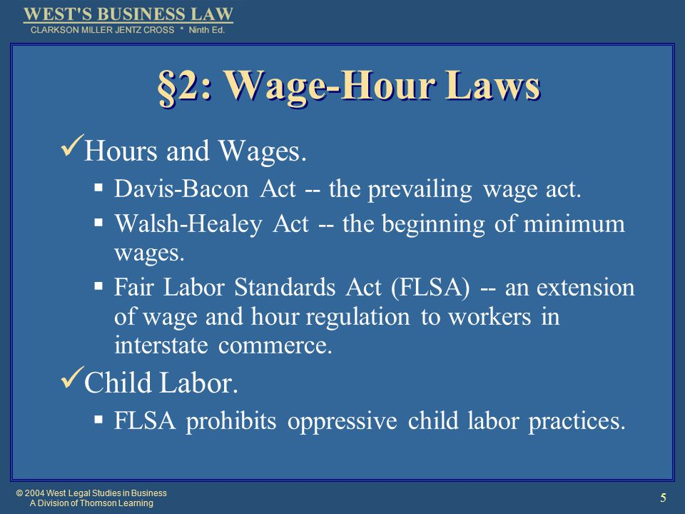 © 2004 West Legal Studies in Business A Division of Thomson Learning 5 §2: Wage-Hour Laws Hours and Wages.