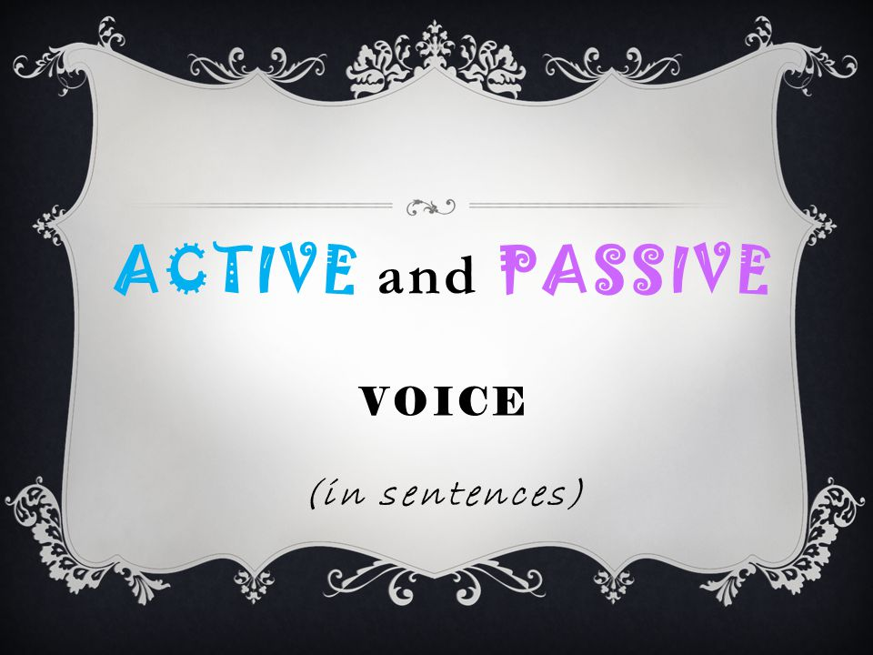 ACTIVE and PASSIVE VOICE (in sentences)