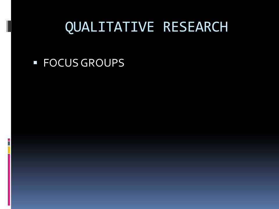 QUALITATIVE RESEARCH  FOCUS GROUPS