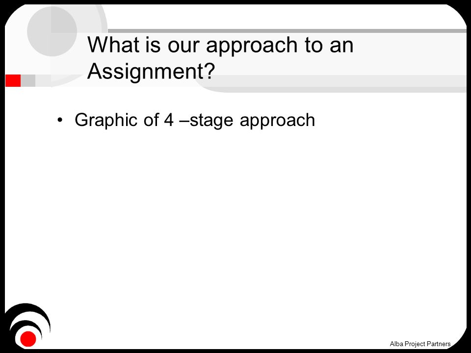 What is our approach to an Assignment Graphic of 4 –stage approach Alba Project Partners