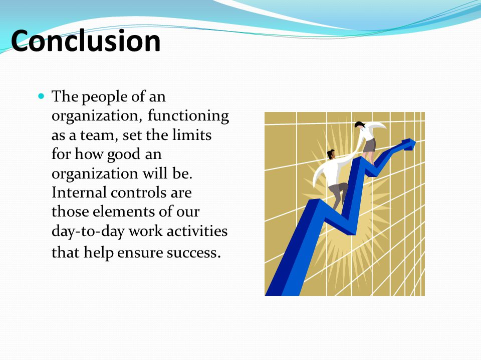Conclusion The people of an organization, functioning as a team, set the limits for how good an organization will be.