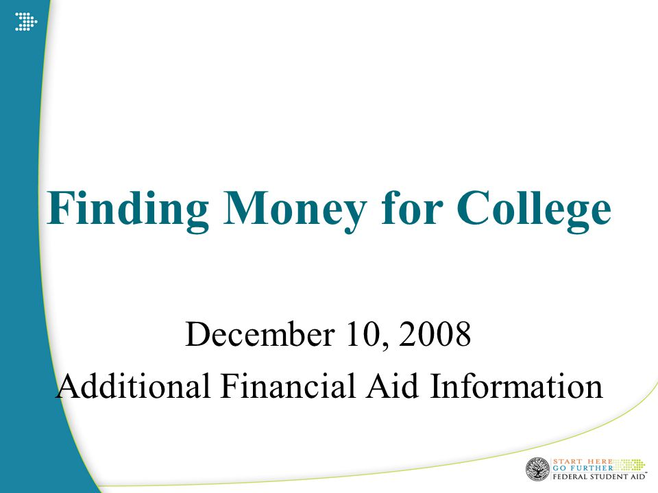 Finding Money for College December 10, 2008 Additional Financial Aid Information