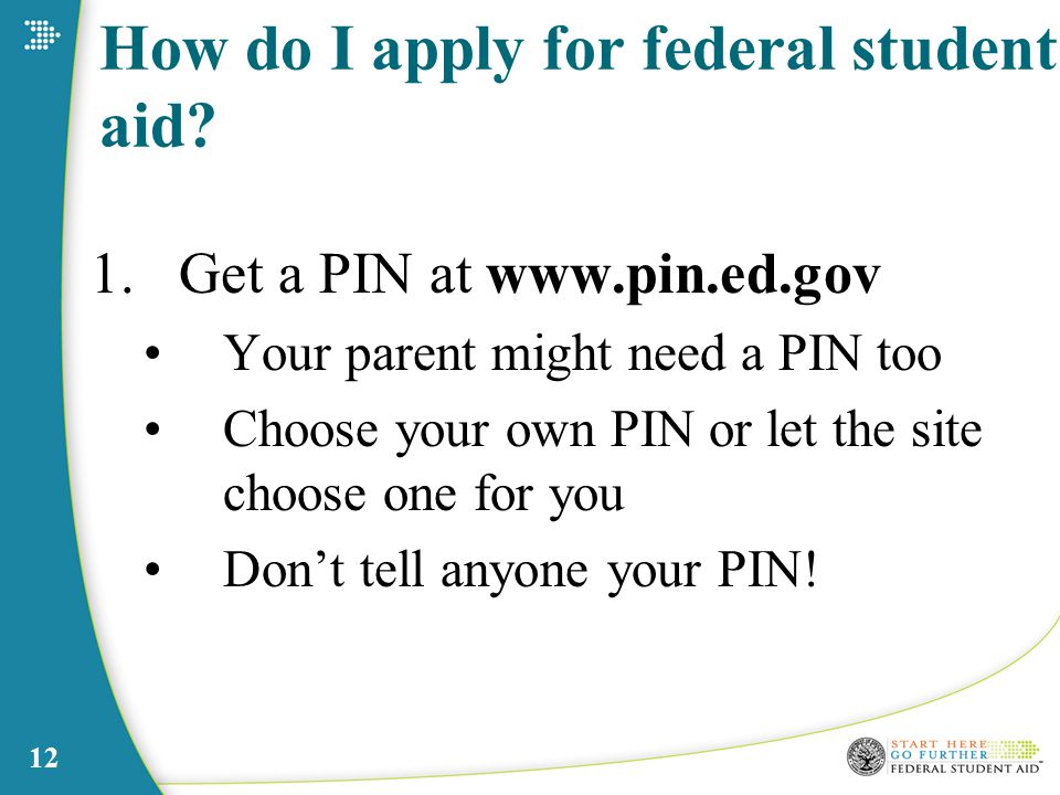 12 How do I apply for federal student aid.