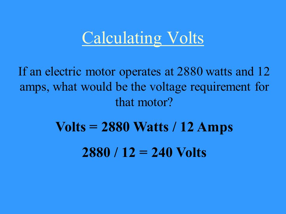 Calculating Watts If a water heater operates at 20 amps on a 240 volt circuit, what is the wattage of the appliance.