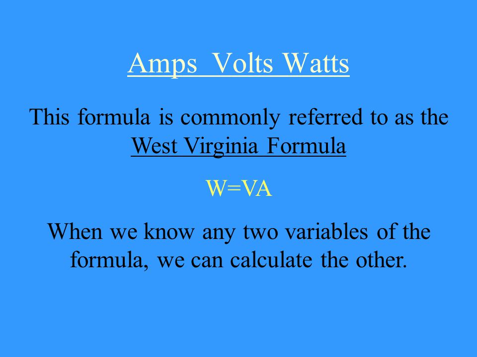 Amps Volts Watts Thus, the following relationship exists.