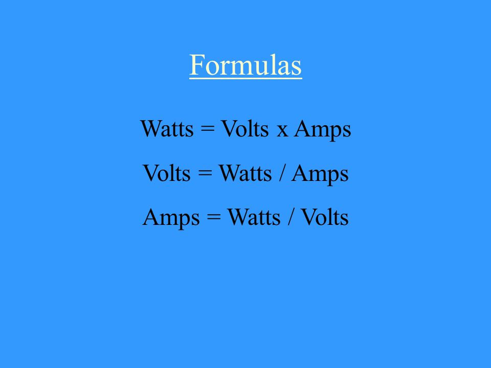 Amps Volts Watts This formula is commonly referred to as the West Virginia Formula W=VA When we know any two variables of the formula, we can calculate the other.