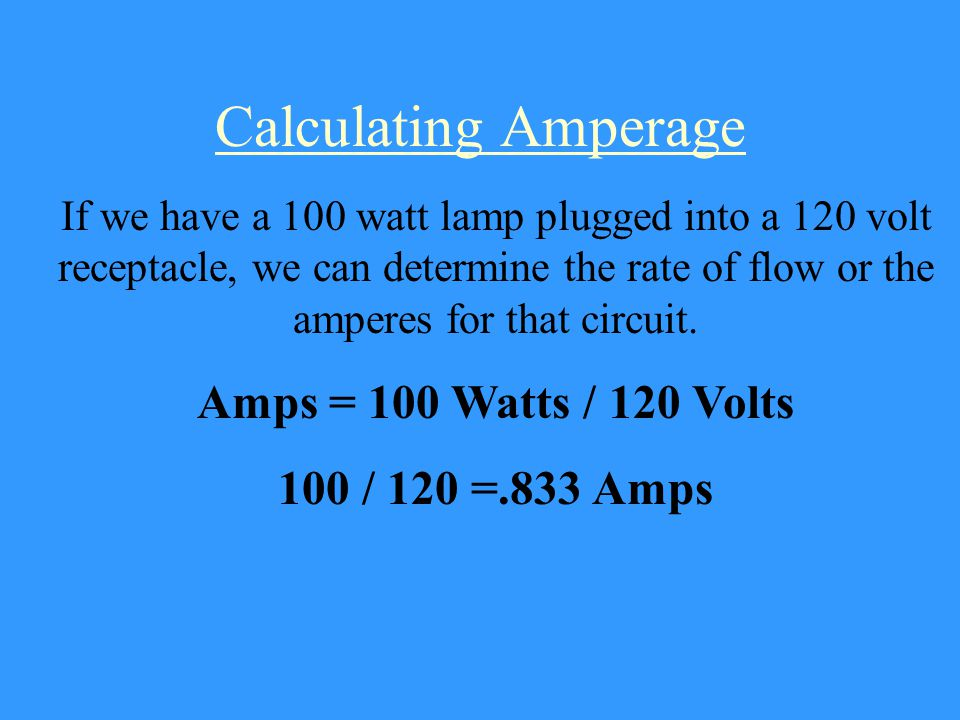 Formulas Watts = Volts x Amps Volts = Watts / Amps Amps = Watts / Volts