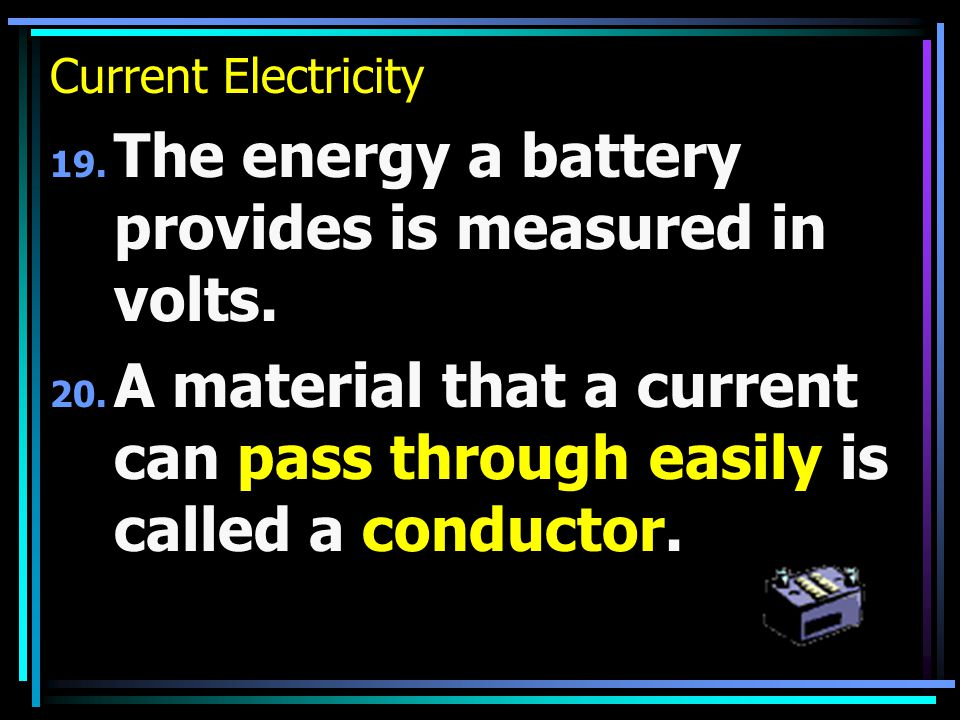 Current Electricity 19. The energy a battery provides is measured in volts.