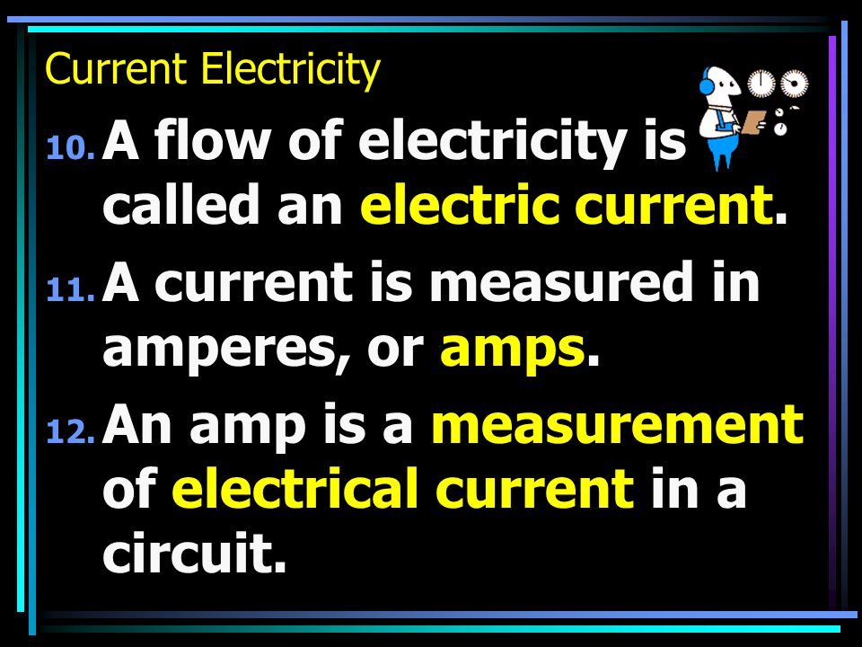 Current Electricity 10. A flow of electricity is called an electric current.