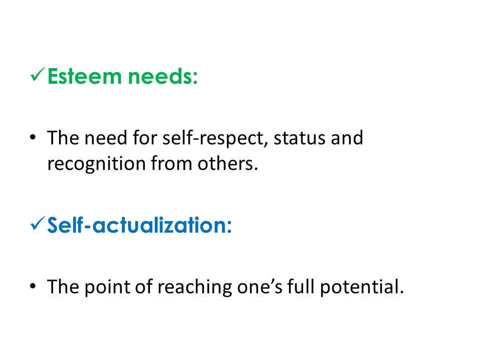 Esteem needs: The need for self-respect, status and recognition from others.