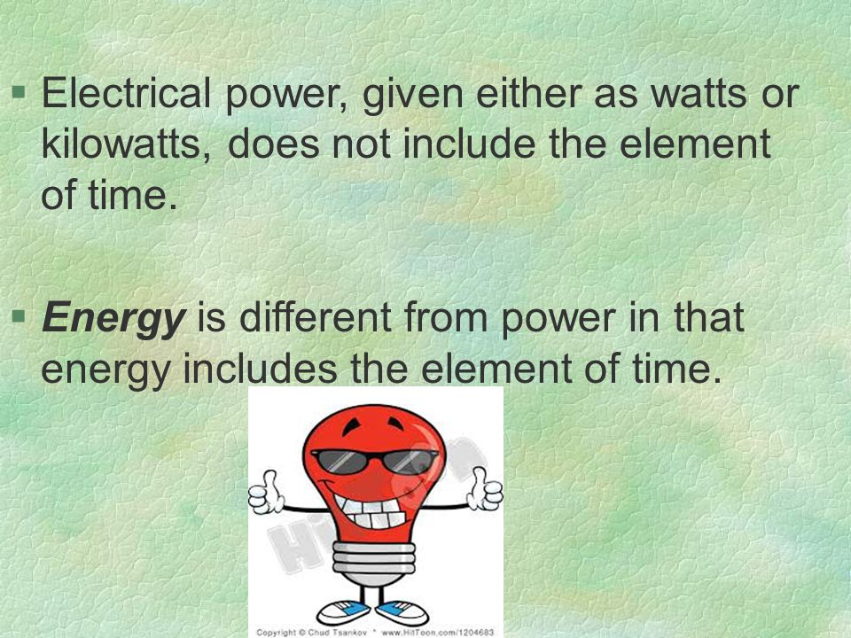 §Electrical power, given either as watts or kilowatts, does not include the element of time.