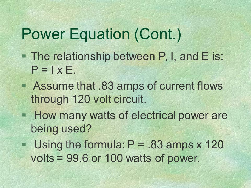 Power Equation (Cont.) §The relationship between P, I, and E is: P = I x E.
