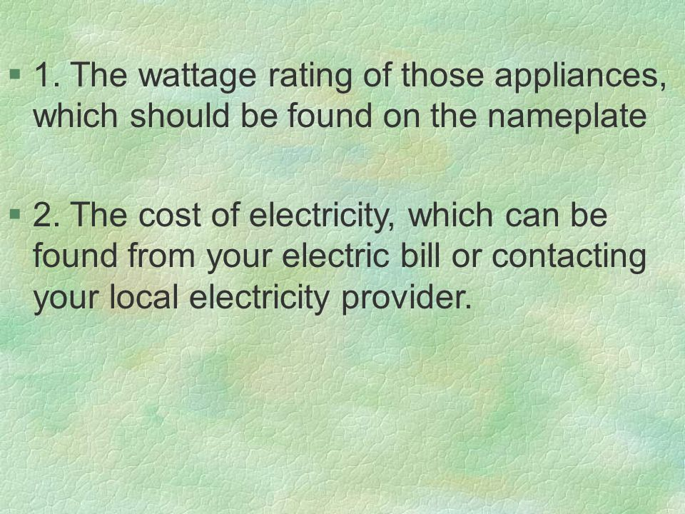 §1. The wattage rating of those appliances, which should be found on the nameplate §2.