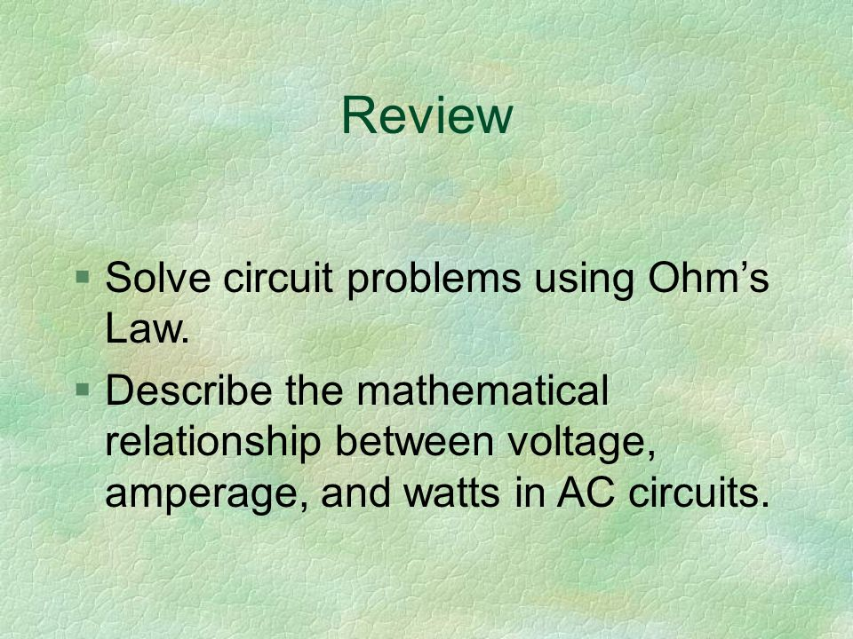 Review §Solve circuit problems using Ohm's Law.