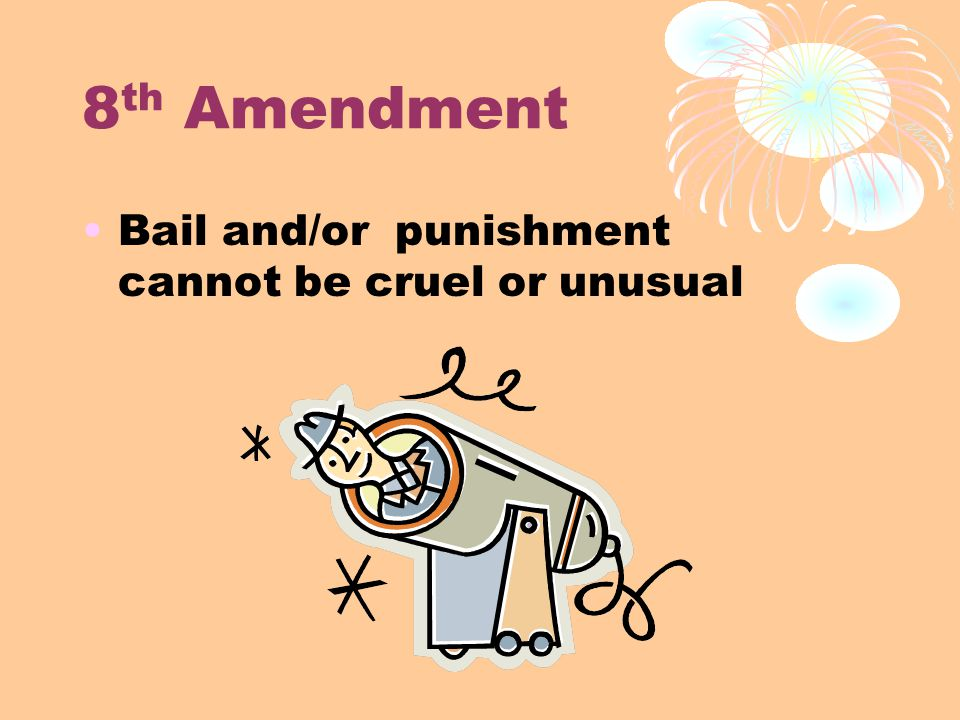 8 th Amendment Bail and/or punishment cannot be cruel or unusual