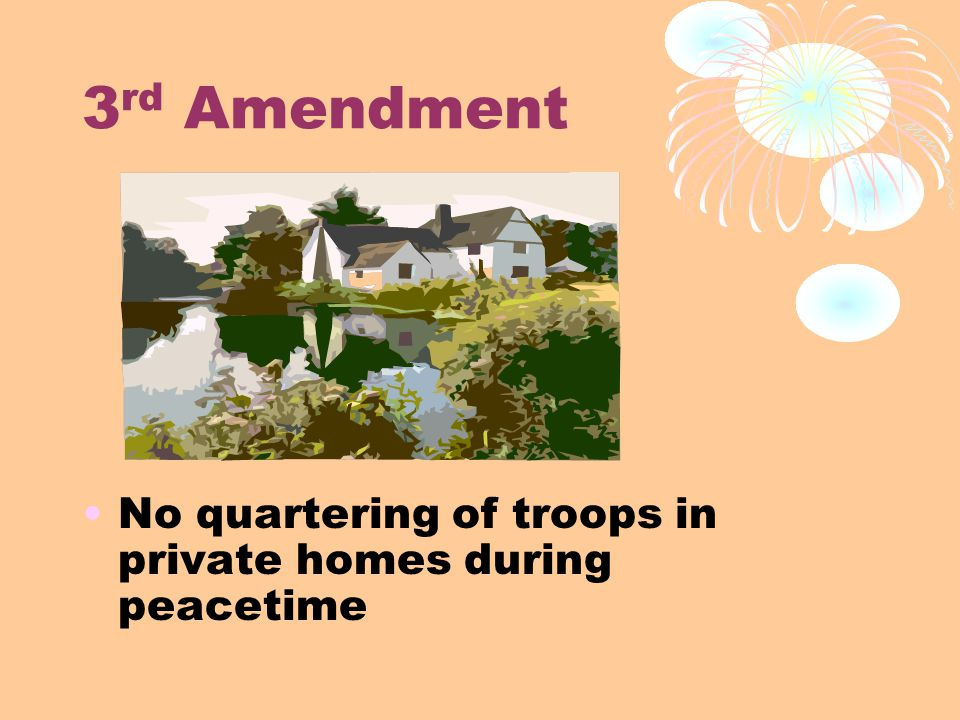 3 rd Amendment No quartering of troops in private homes during peacetime