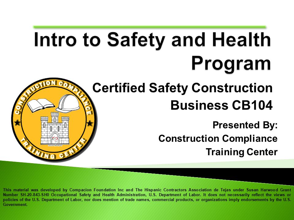 This material was developed by Compacion Foundation Inc and The Hispanic Contractors Association de Tejas under Susan Harwood Grant Number SH SH0 Occupational Safety and Health Administration, U.S.