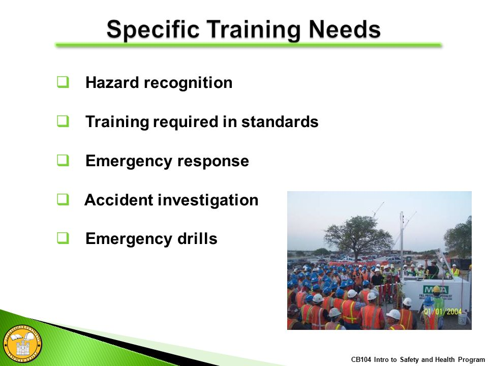  Hazard recognition  Training required in standards  Emergency response  Accident investigation  Emergency drills