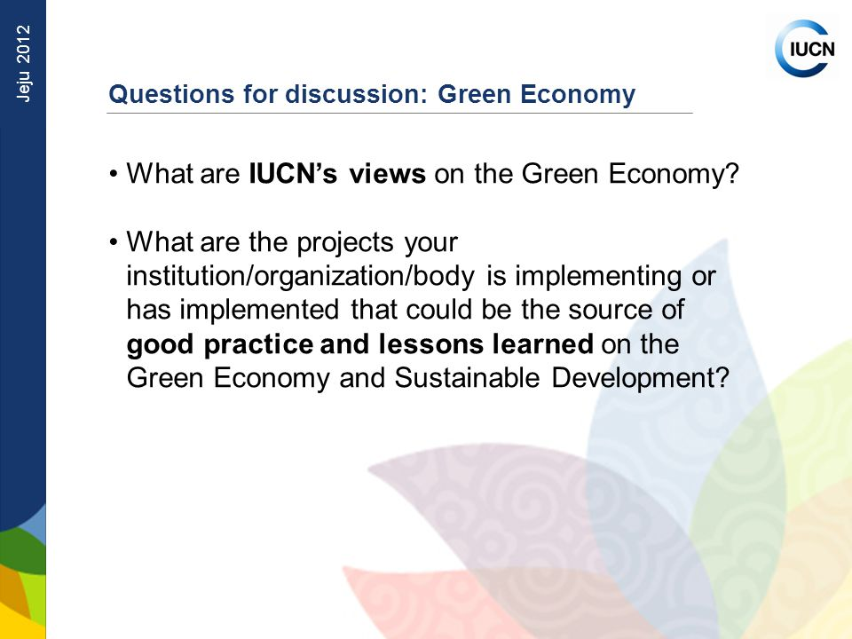 Jeju 2012 Questions for discussion: Green Economy What are IUCN's views on the Green Economy.