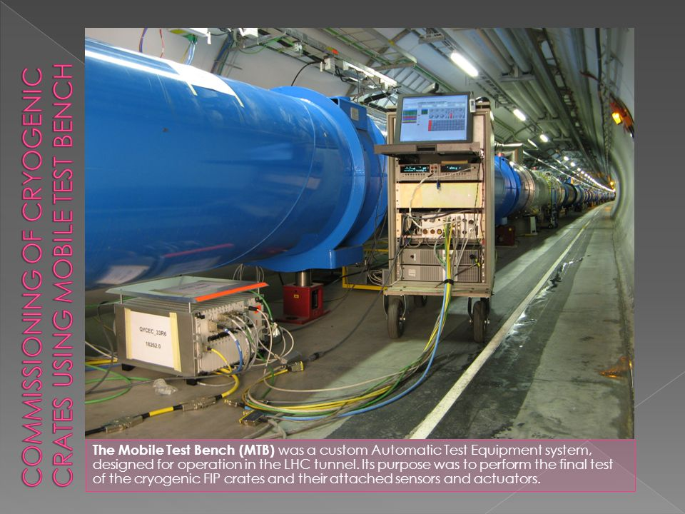 The Mobile Test Bench (MTB) was a custom Automatic Test Equipment system, designed for operation in the LHC tunnel.