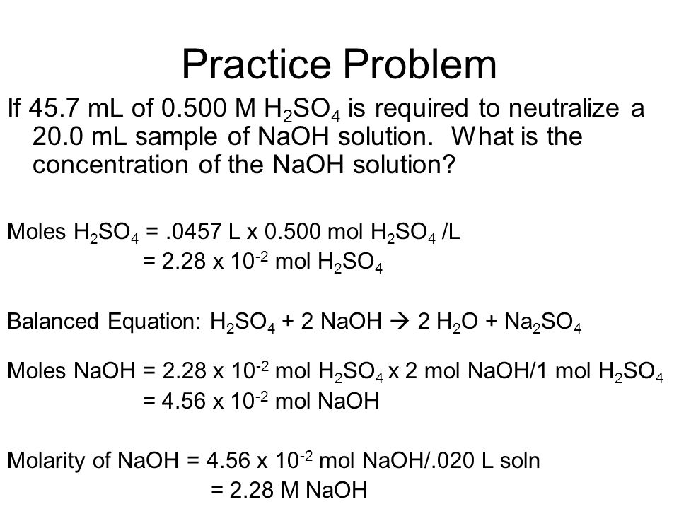 Practice Problem If 45.7 mL of M H 2 SO 4 is required to neutralize a 20.0 mL sample of NaOH solution.