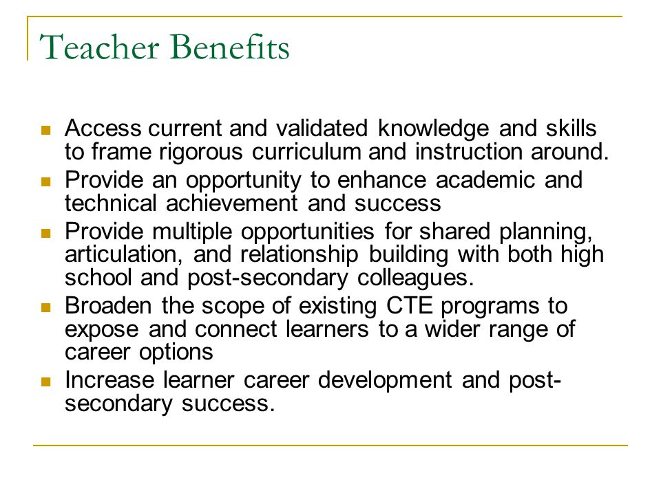 Teacher Benefits Access current and validated knowledge and skills to frame rigorous curriculum and instruction around.