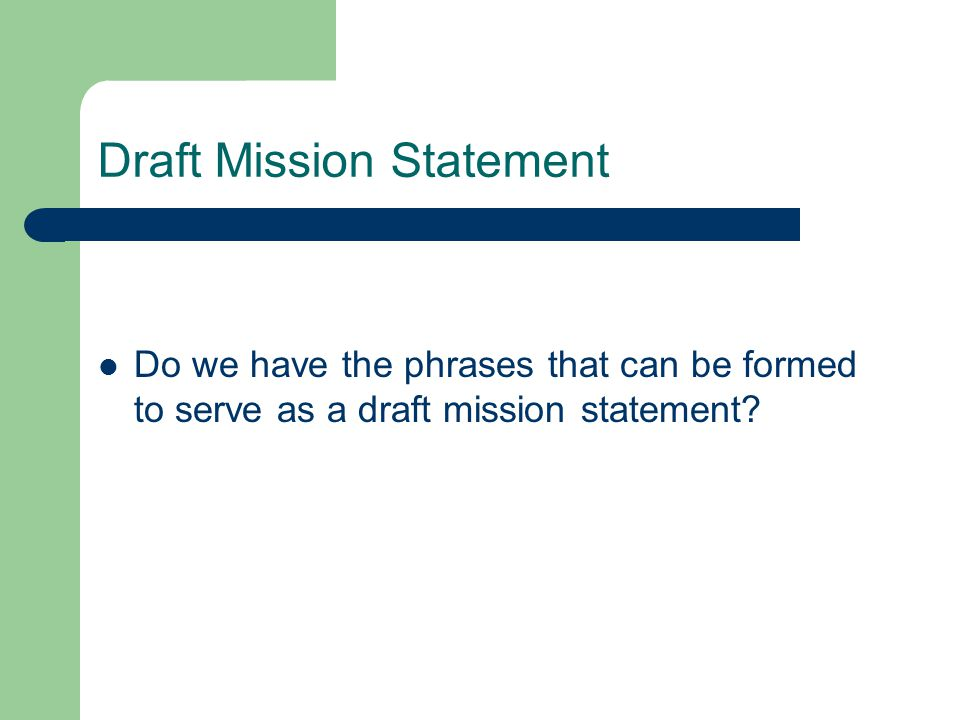 Do we have the phrases that can be formed to serve as a draft mission statement.