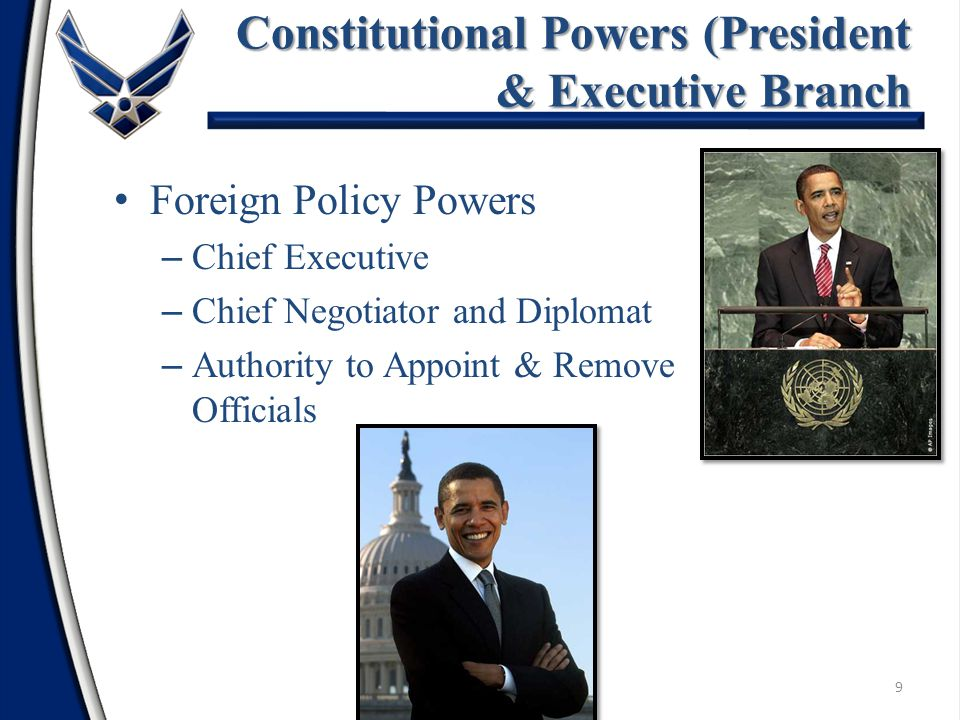 9 Constitutional Powers (President & Executive Branch Foreign Policy Powers – Chief Executive – Chief Negotiator and Diplomat – Authority to Appoint & Remove Officials