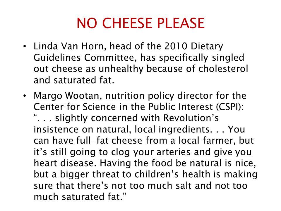 NO CHEESE PLEASE Linda Van Horn, head of the 2010 Dietary Guidelines  Committee, has