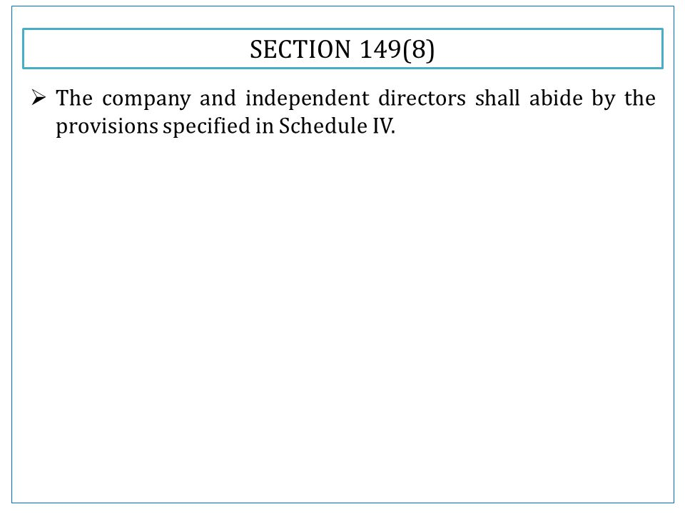 SECTION 149(8)  The company and independent directors shall abide by the provisions specified in Schedule IV.